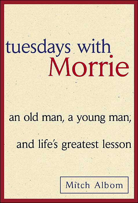 Albom Mitch - Tuesdays with Morrie: an old man, a young man, and life s greatest lesson